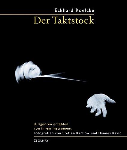 Der Taktstock: Dirigenten erzählen von ihrem Instrument