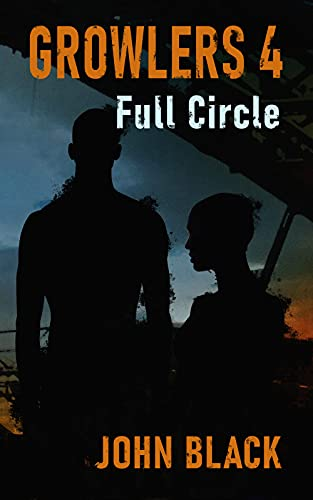 Growlers 4 Full Circle: A Post-Apocalyptic Thriller