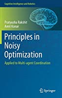 Principles in Noisy Optimization: Applied to Multi-agent Coordination (Cognitive Intelligence and Robotics)