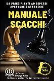 MANUALE SCACCHI: Il Libro Completo delle Aperture per Imparare a Giocare a Scacchi, Psicologia per il Successo e Imparare a Gestire l'Ansia.
