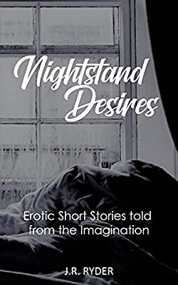 Nightstand Desires: Erotic Short Stories told from the Imagination