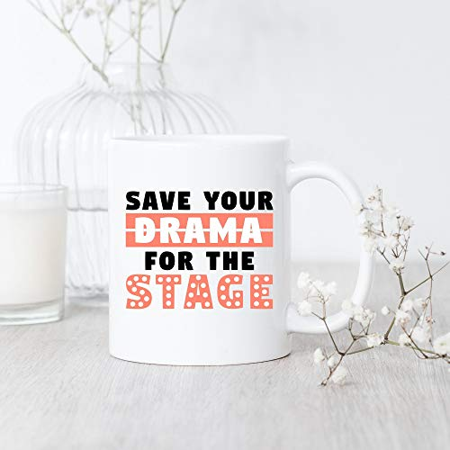 Taza de cerámica con texto en inglés «Save Your Drama For The Stage Mug Drama Mug Teacher Drama Lover Gift Novelty Taza de cerámica de 11 onzas Funny Coffee Mug Unique Gift for Men Women 11 Oz