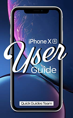 iPhone XR User Guide: The Essential Manual How To Set Up And Start Using Your New iPhone (English Edition)