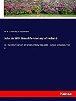 John de Witt Grand Pensionary of Holland: or, Twenty Years of a Parliamentary Republic - in Two Volumes, Vol. 2