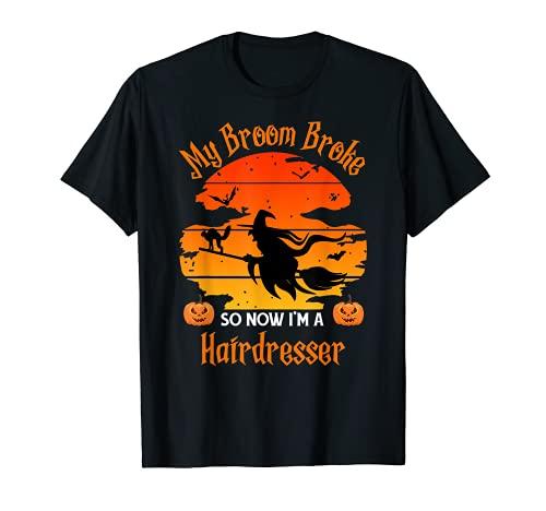 Mi escoba rompi as que ahora soy un peluquero - Divertido Halloween Camiseta