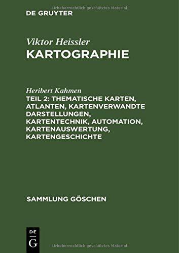 Thematische Karten, Atlanten, kartenverwandte Darstellungen, Kartentechnik, Automation, Kartenauswertung, Kartengeschichte (Sammlung Göschen, 2166)