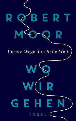 Buchseite und Rezensionen zu 'Wo wir gehen: Unsere Wege durch die Welt' von Robert Moor