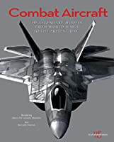Combat Aircraft: The Most Famous Models in History