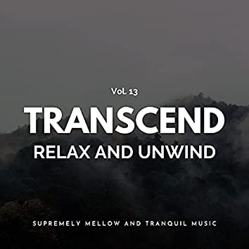 Transcend Relax And Unwind - Supremely Mellow And Tranquil Music, Vol. 13