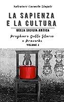 LA SAPIENZA E LA CULTURA DELLA SICILIA ANTICA: PREGHIERE DETTI STORIE E PROVERBI