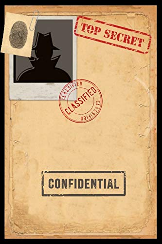 Classified Top Secret Confidential: Spy Gear Journal For Kids, A Book with all documents needed for a Secret Agent Crime Scene Investigation Pretend ... (Birthday Gift for Tween Boys & Teen girls)