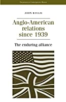 Anglo-American Relations Since the Second World War: The Enduring Alliance (Documents in Contemporary History)