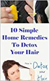 10 Simple Home Remedies To Detox Your Hair...