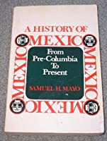 A history of Mexico: From pre-Columbia to present 013390203X Book Cover