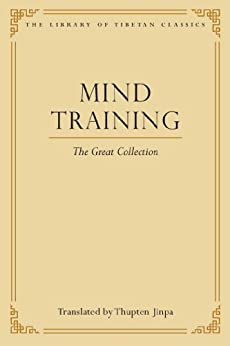 Mind Training: The Great Collection (Library of Tibetan Classics Book 1) by [Thupten Jinpa Ph.D., Thupten Jinpa]