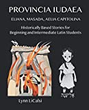Provincia Iudaea: Eliana, Masada, Aelia Capitolina: Historically Based Stories for Beginning and Intermediate Latin Students (Latin Edition)
