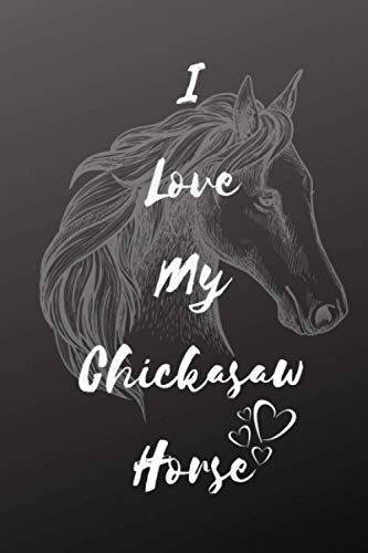 I Love My Chickasaw Horse Notebook For Horse Lovers: Composition Notebook 6x9' Blank Lined Journal