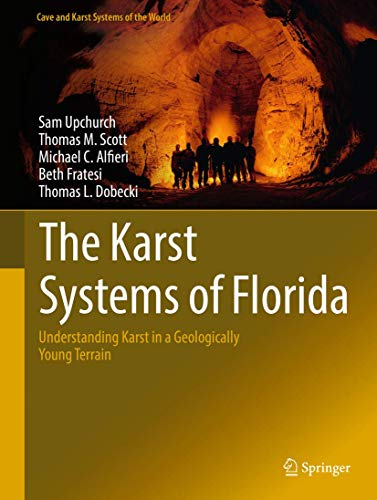 The Karst Systems of Florida: Understanding Karst in a Geologically Young Terrain (Cave and Karst Sy