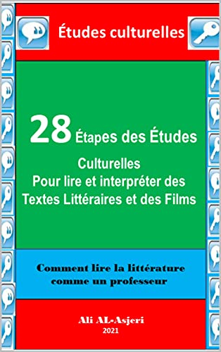 28 Étapes des Études Culturelles Pour lire et interpréter des Textes Littéraires et des Films: Comment lire la littérature comme un professeur (French Edition)