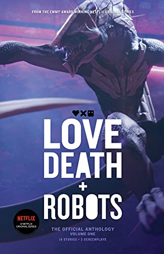 Love, Death + Robots: The Official Anthology: Volume One: The Official Anthology (Vol 1)