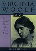 Virginia Woolf A to Z: A Comprehensive Reference for Students, Teachers and Common Readers to Her Life, Works and Critical Reception (Literary A to Z's)