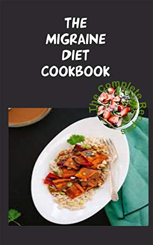 Migraine Diet Cookbook: The complete Migraine health, Diet guide and cookbook (English Edition)