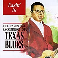 Easin' In: The Essential Recordings Of Texas Blues