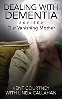 Dealing with Dementia, Revised: Our Vanishing Mother