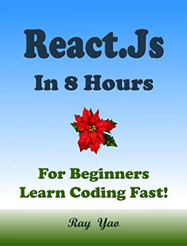 REACT: REACT.JS Programming in 8 Hours, For Beginners, Learn Coding Fast: React.js Quick Start Guide Front Cover