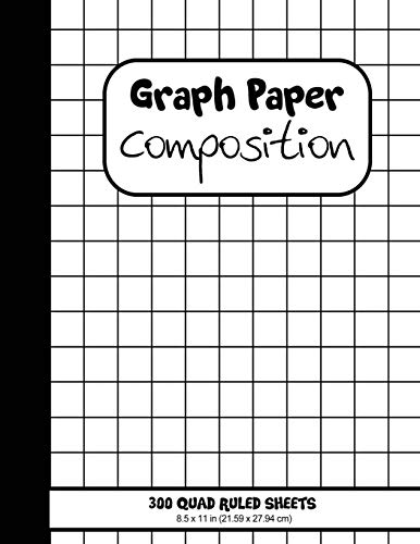 Graph Paper Composition. 300 Quad Ruled Sheets: Grid Paper All-Purpose Notebook (Large, 8.5*11 in. 21.59*27.94 cm)