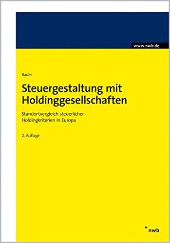 Steuergestaltung mit Holdinggesellschaften. Standortvergleich steuerlicher Holdingkriterien in Europa