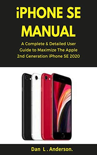 iPhone SE Manual: A Complete & Detailed User Guide to Maximize the Apple...