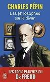Les Philosophes Sur Le Divan - Les Trois Patients Du Dr Freud (French Edition) by Charles Pepin(2010-10-13) - Editions 84 - 01/01/2010