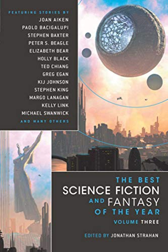 Compare Textbook Prices for The Best Science Fiction and Fantasy of the Year, Vol. 3 1st Edition ISBN 9781597801492 by Strahan, Jonathan