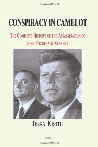 Conspiracy in Camelot: A Complete History of the John Fitzgerald Kennedy Assassination