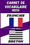 Carnet de vocabulaire Français-Breton: Cahier ligné à deux colonnes à remplir pour travailler et enrichir son vocabulaire en breton   Jusqu'à 2100 ... (Carnet de Vocabulaire Langues Régionales)