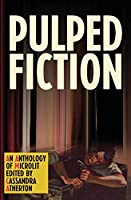 Pulped Fiction: An anthology of microlit