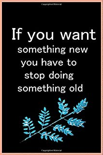 If you want something new, you have to stop doing something old notebook: quote If you want something new, you have to sto...