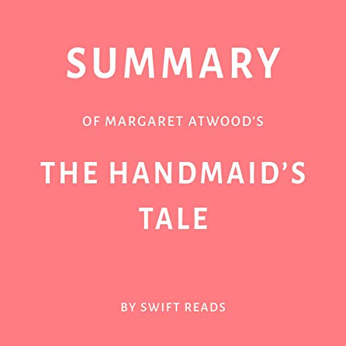 Summary of Margaret Atwood's The Handmaid's Tale by Swift Reads                   By:                                                                                                                                 Swift Reads                               Narrated by:                                                                                                                                 Adrienne Walker                      Length: 28 mins     Not rated yet     Overall 0.0
