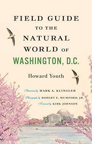Compare Textbook Prices for Field Guide to the Natural World of Washington, D.C Illustrated Edition ISBN 9781421412047 by Youth, Howard,Klingler, Mark A.,Mumford Jr., Robert E.,Johnson, Kirk