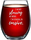 I'm Not Slurring My Words. I'm Speaking in Cursive, Cute Funny Stemless Wine Glass, Unique Idea for Mom, Dad, Wife, Husband, Sister, Best Friend, Birthday for Men or Women 15oz