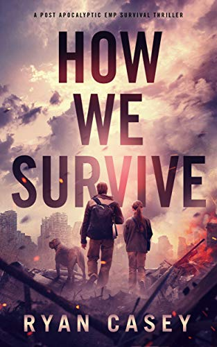 How We Survive: A Post Apocalyptic EMP Survival Thriller by [Ryan Casey]