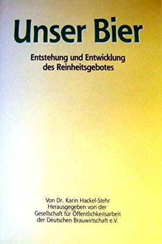Unser Bier. Das Brauwesen in Bayern vom 14. bis 16 Jahrhundert, insbesondere die Entstehung und Entwicklung des Reinheitsgebotes (1516)
