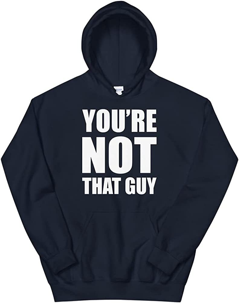 You're Not That Guy Funny Unisex Hoodie