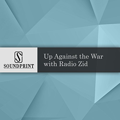 Up Against the War With Radio Zid audiobook cover art
