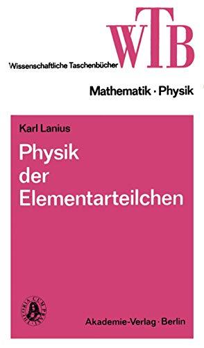 Physik der Elementarteilchen (Wissenschaftliche Taschenbücher, 269, Band 269)