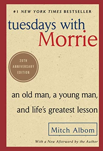 Tuesdays with Morrie: An Old Man, a Young Man, and Life's Greatest Lesson, 20th Anniversary Edition: Albom, Mitch: 9780767905923: Amazon.com: Books