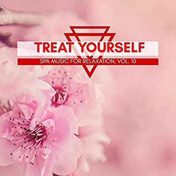 Treat Yourself - Spa Music For Relaxation, Vol. 10