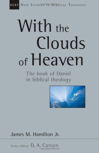 With the Clouds of Heaven: The Book of Daniel in Biblical Theology (New Studies in Biblical Theology, Volume 32)