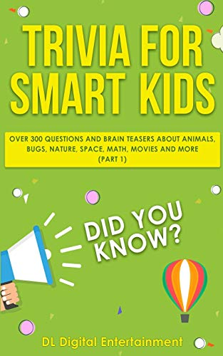 Compare Textbook Prices for Trivia for Smart Kids: Over 300 Questions About Animals, Bugs, Nature, Space, Math, Movies and So Much More  ISBN 9781711687889 by Entertainment, DL Digital,Books, Family Fun